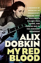 My red blood : a memoir of growing up communist, coming onto the Greenwich Village folk scene, and coming out in the feminist movement