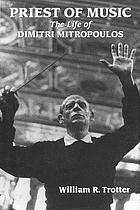 Priest of music : the life of Dimitri Mitropoulos