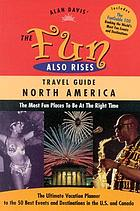 Alan Davis' the fun also rises travel guide North America : the most fun places to be at the right time