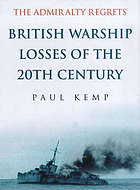 The Admiralty regrets : British warship losses of the 20th century