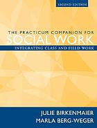The practicum companion for social work : integrating class and field work