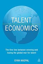 Talent economics : the fine line between winning and losing the global war for talent