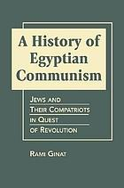 A history of Egyptian communism : Jews and their compatriots in quest of revolution