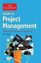 Guide to project management : getting it right and achieving lasting benefit