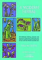 A modern herbal : the medicinal, culinary, cosmetic and economic properties, cultivation and folk-lore of herbs, grasses, fungi, shrubs & trees with all their modern scientific uses