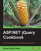 ASP.NET jQuery cookbook : over 60 practical recipes for integrating jQuery with ASP.NET