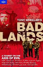 Tony Wheeler's bad lands : [a toruist on the axis of evil]
