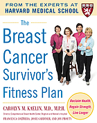 The breast cancer survivor's fitness plan : reclaim health, regain strength, live longer