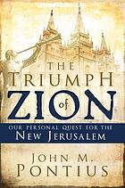 The triumph of Zion : our personal quest for the New Jerusalem