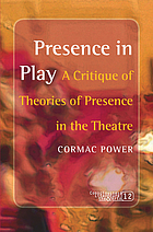 Presence in play : a critique of theories of presence in the theatre