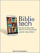 BiblioTech : why libraries matter more than ever in the age of Google