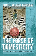 The force of domesticity : Filipina migrants and globalization