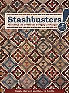 Stashbusters! : featuring the controlled scrappy technique : 9 quilt projects