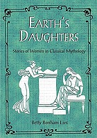 Earth's daughters : stories of women in classical mythology