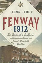 Fenway 1912 : the birth of a ballpark, a championship season, and Fenway's remarkable first year