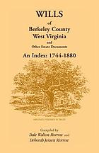 Wills of Berkeley County, West Virginia, and other estate documents : an index, 1744-1880