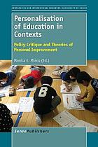 Personalisation of education in contexts : policy critique and theories of personal improvement