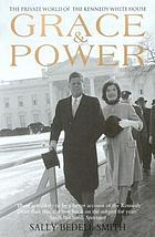 Grace & Power : The Private World of the Kennedy White House.
