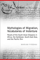 Mythologies of migration, vocabularies of indenture : novels of the South Asian diaspora in Africa, the Caribbean, and Asia-Pacific