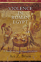 Violence in Roman Egypt : a study in legal interpretation