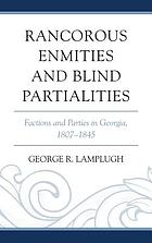 Rancorous enmities and blind partialities : factions and parties in Georgia, 1807-1845