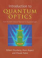 Introduction to quantum optics : from the semi-classical approach to quantized light