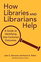 How libraries and librarians help : a guide to identifying user-centered outcomes