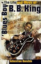 Blues Boy : the life and music of B.B. King