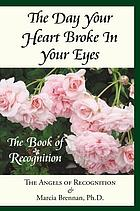 The day your heart broke in your eyes : the book of recognition