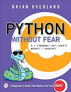 Python without fear : a beginner's guide that makes you feel smart