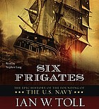 Six frigates : [the epic history of the founding of the U.S. Navy]