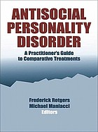 Antisocial personality disorder : a practitioner's guide to comparative treatments