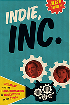 Indie, inc. : Miramax and the transformation of Hollywood in the 1990s