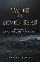 Tales of the seven seas : the escapades of Captain Dynamite Johnny O'Brien