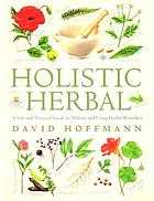 Holistic herbal : a safe and practical guide to making and using herbal remedies