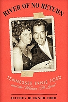 River of no return : Tennessee Ernie Ford and the woman he loved