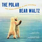 The polar bear waltz and other moments of epic silliness : classic photographs from outside magazine's