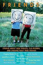 Friends : stories about new friends, old friends, and unexpectedly true friends