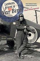 Letters from a war bird : the World War I correspondence of Elliott White Springs