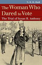 The woman who dared to vote : the trial of Susan B. Anthony