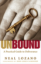 Unbound : a practical guide to deliverance from evil spirits