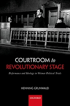 Courtroom to revolutionary stage : performance and ideology in Weimar political trials