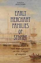 Early merchant families of Sydney : speculation and risk management on the fringes of empire