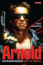 Arnold : Schwarzenegger and the movies
