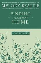 Finding your way home : a soul survival kit : tools for discovering your emotional and spiritual power.