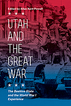 Utah and the Great War : The Beehive State and the World War I Experience