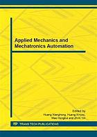 Applied mechanics and mechatronics automation : selected peer reviewed papers from the 2012 International Applied Mechanics, Mechatronics Automation Symposium (IAMMAS 2012) September 7-9, 2012, Shenyang, Liaoning, China
