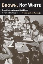 Brown, Not White: School Integration and the Chicano Movement in Houston cover image