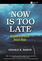 Now is too late : survival in an era of instant news