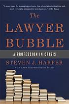 The Lawyer Bubble : a Profession in Crisis.